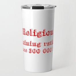 religion undermining rationality since 300 000 BC Travel Mug