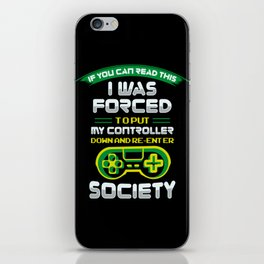 Gamer & geek Gift: I Was Forced To Put My Controller Down iPhone Skin