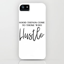 GOOD THINGS COME TO THOSE WHO hustle - Positive Message Inspirational quotes iPhone Case