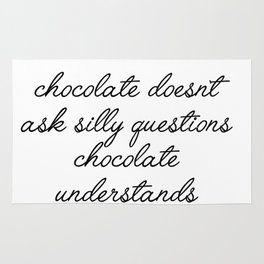 chocolate doesn't ask silly questions Rug