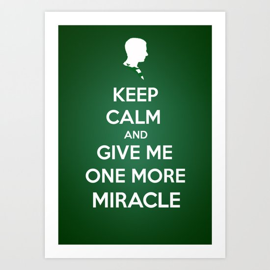 Keep Calm and Give Me One More Miracle Art Print
