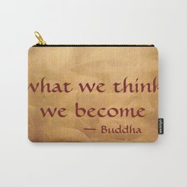 Buddha Quote - What We Think We Become - Famous Quote Carry-All Pouch