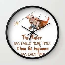 The master has failed more times than the beginner has even tried Wall Clock