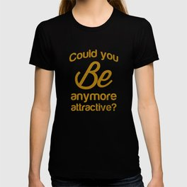 Could you be anymore attractive ? T-shirt