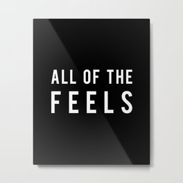 ALL OF THE FEELS Metal Print