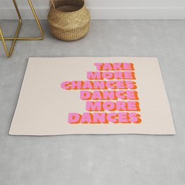 TAKE MORE CHANCES DANCE MORE DANCES Rug