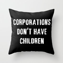 Corporations Don't Have Children Throw Pillow
