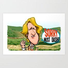 Sorry Must Dash Art Print