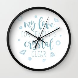 My Love For Jewels Is Crystal Clear     Blue Wall Clock