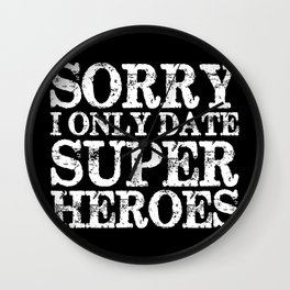 Sorry, I only date super heroes! (Inverted!) Wall Clock