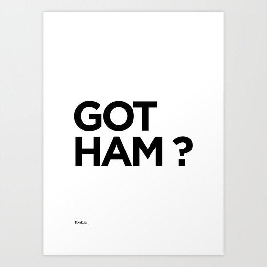GOT HAM? Art Print