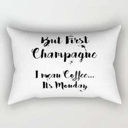 But First Champagne - I Mean Coffee... It's Monday Quote Rectangular Pillow