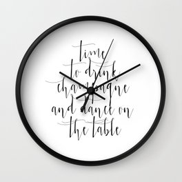 Time to Drink Champagne and Dance on the Table, Printable, Sign, Wedding Wall Clock