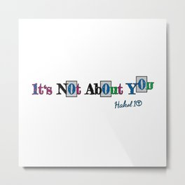 It's Not About You Metal Print