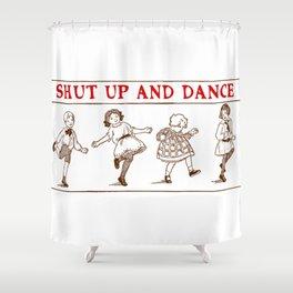 Shut up - and dance! Shower Curtain