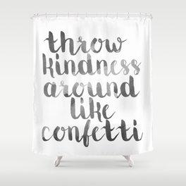 throw kindness around like confetti - Designs by IO ♡ Shower Curtain