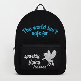 The world isn't safe for sparkly flying horses Backpack