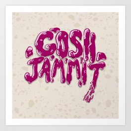 Gosh Jammit Art Print