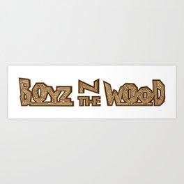 boyz n the wood Art Print
