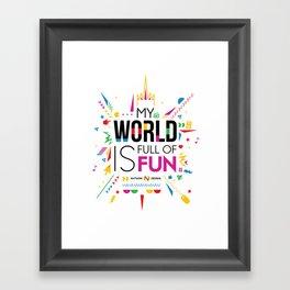 My world is full of fun Framed Art Print