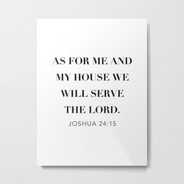 As For Me and My House We Will Serve the Lord. -Joshua 24:15 Metal Print
