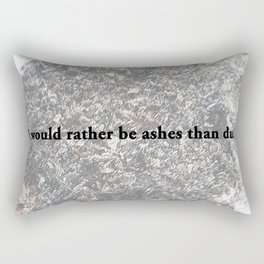I would rather be ashes than dust! Rectangular Pillow