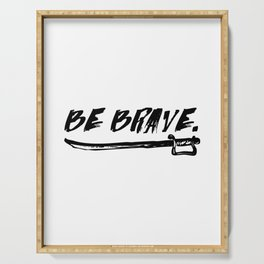 Be Brave. Serving Tray