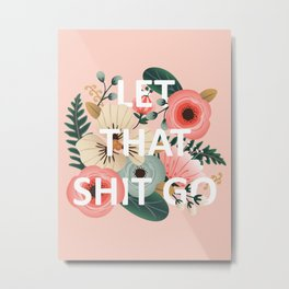 LET THAT SHIT GO - Sweary Floral (peach) Metal Print