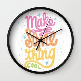 MAKE SOMETHING COOL Wall Clock