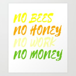 """No Bees No Honey No Work No Money"" tee design. Awesome and fantastic gift to your family and friend Art Print"