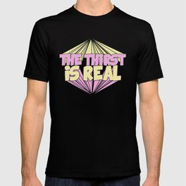 The Thirst is Real    T-shirt