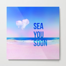 sea you soon Metal Print