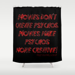Movies Don't Create Psychos Shower Curtain