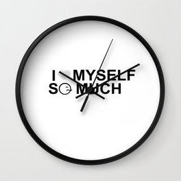 i love myself so much black & white Wall Clock