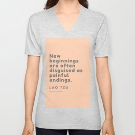 New beginnings are often disguised as painful endings. Lao Tzu Unisex V-Neck