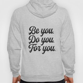 Be you. Do you.For you. Hoody