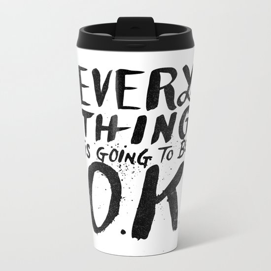 EVERY THING IS GOING TO BE O.K. Metal Travel Mug