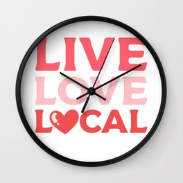 Live Love Local Local Products Supporter Gift Wall Clock