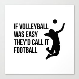 if volleyball was easy they'd call it football Canvas Print
