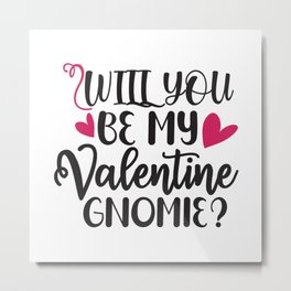 Will You Be My Valentine Gnomie - Funny Love humor - Cute typography - Lovely and romantic quotes illustration Metal Print