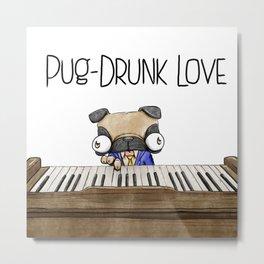 Pug Drunk Love Metal Print