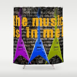 The Music is in Me! Shower Curtain