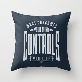What Consumes Your Mind Throw Pillow