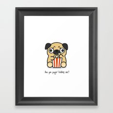 Are you Pugging kidding me? Framed Art Print