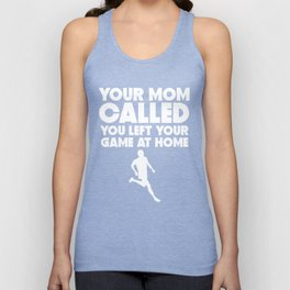 Your Mom Called You Left Your Game At Home Running Unisex Tank Top