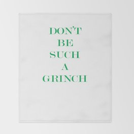 DON'T BE SUCH A GRINCH GREEN Throw Blanket
