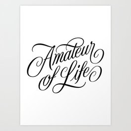 Amateur of Life Art Print