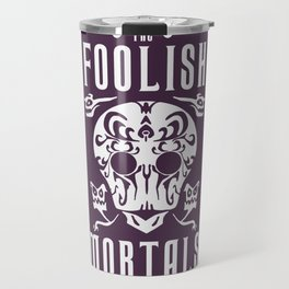 Foolish Mortals Travel Mug