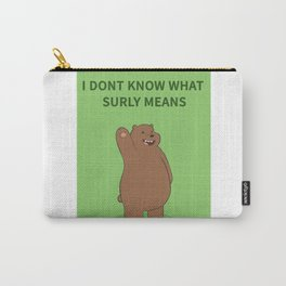 I dont know what surly means Carry-All Pouch