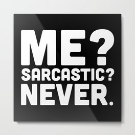 Me? Sarcastic? Funny Quote Metal Print